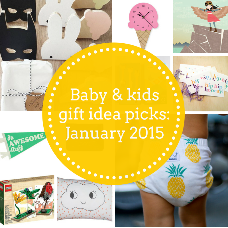Baby and kids gift idea picks – January 2015