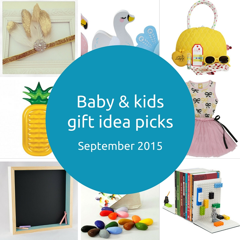 Baby and kids gift picks - September 2015