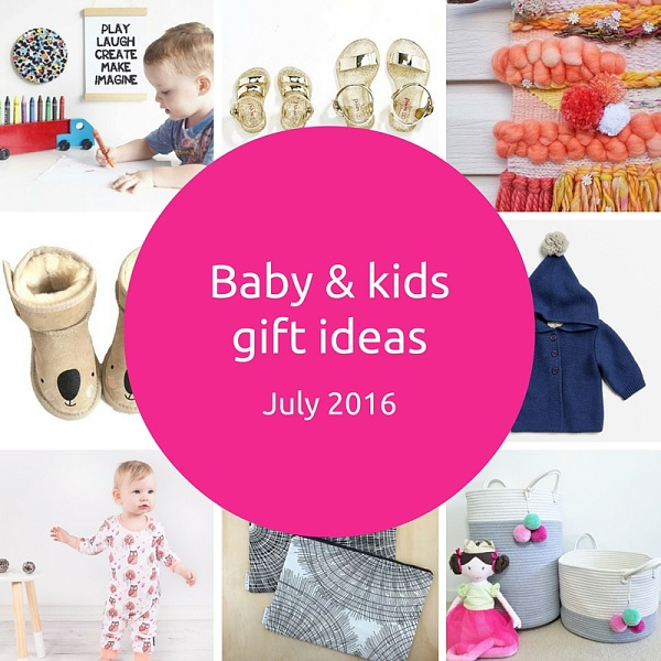 Baby and kids gift ideas – July 2016