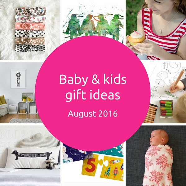 Baby and kids gift ideas – August 2016