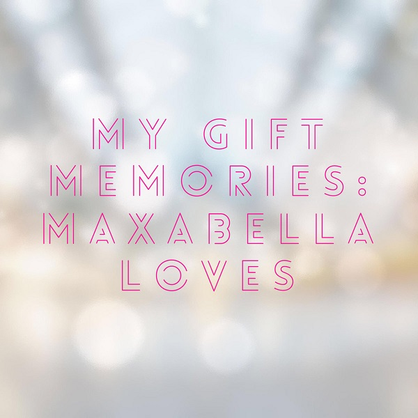 My gift memories - Maxabella Loves