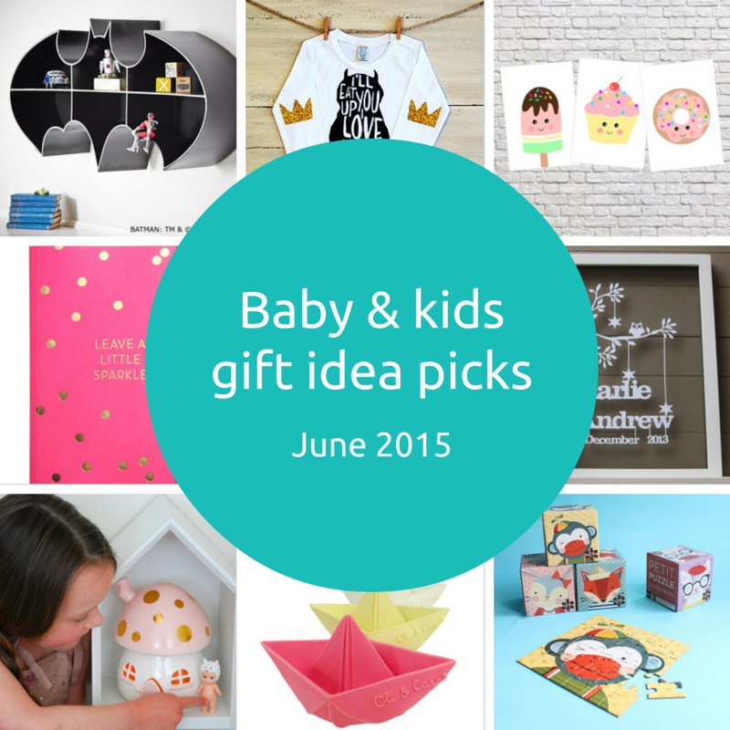 Baby and kids gift idea picks – June 2015