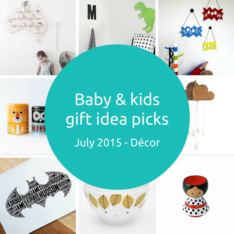 Baby and kids gift idea picks – July 2015 – Décor