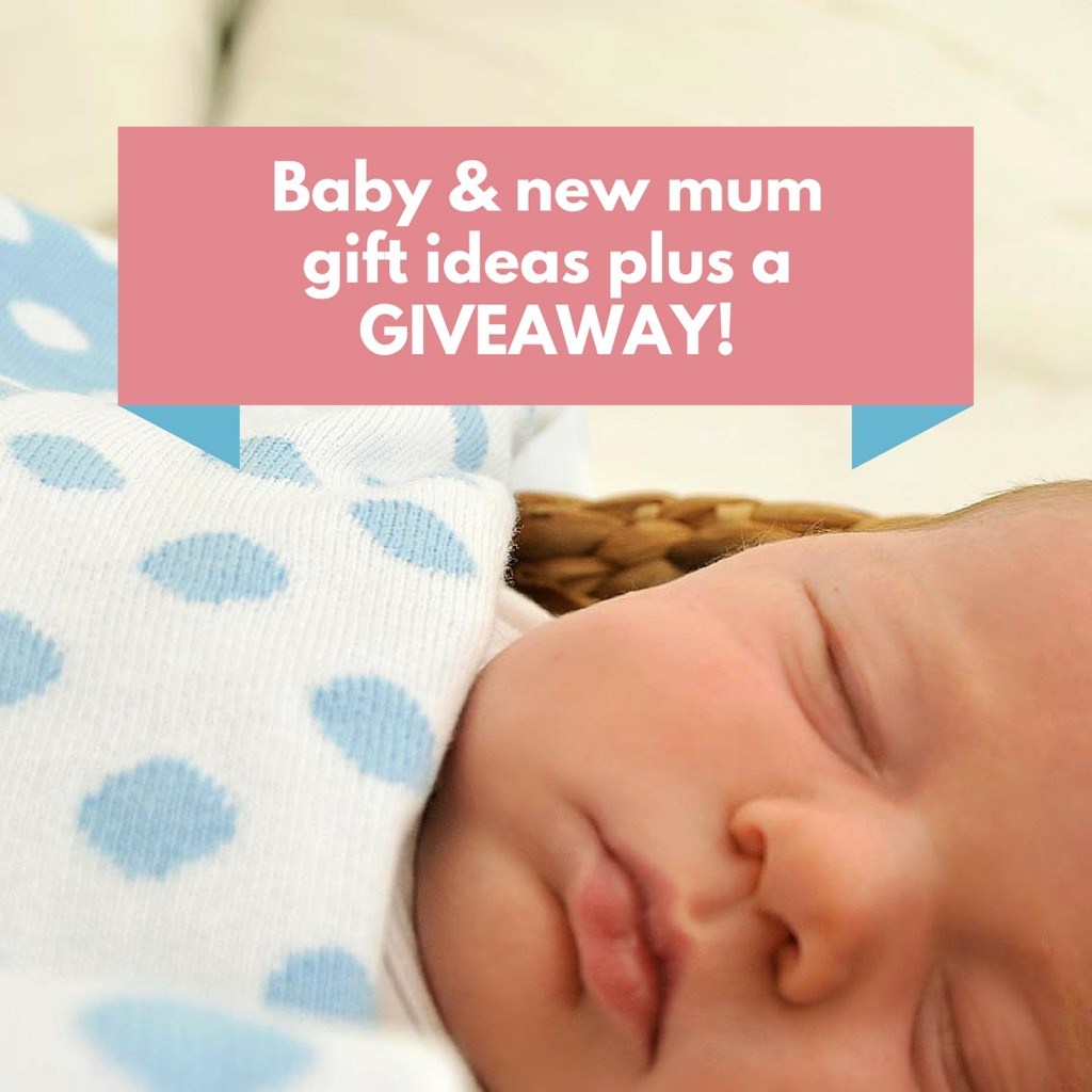 Baby & new mum gift ideas plus a GIVEAWAY