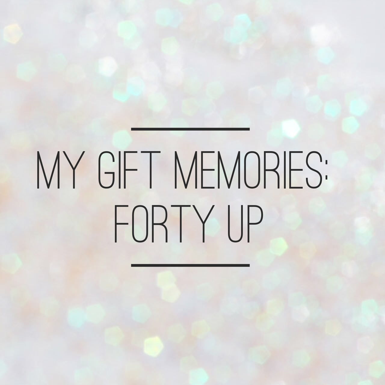 My gift memories – Forty Up
