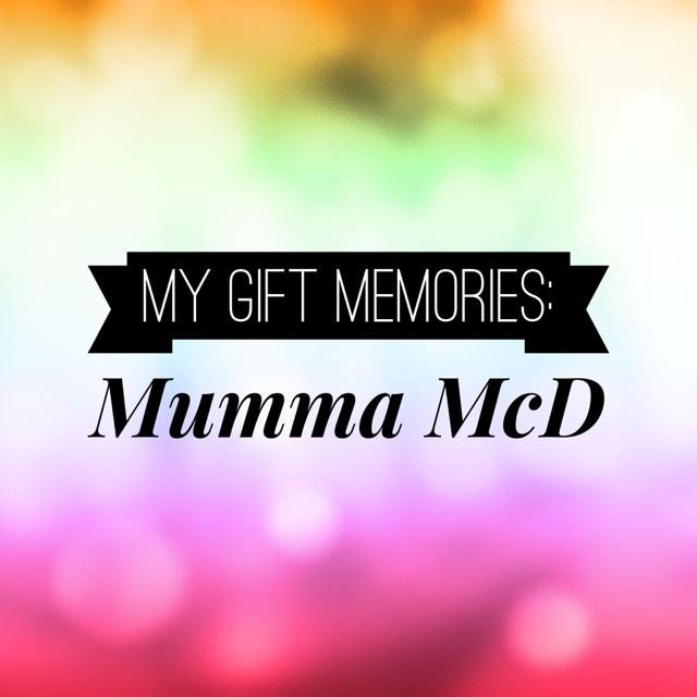 My gift memories – Mumma McD