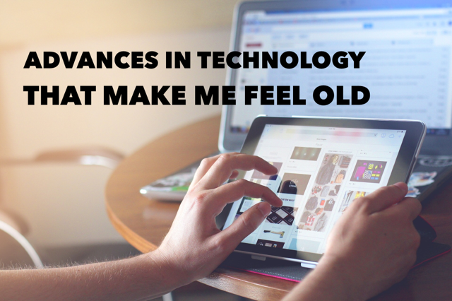 Advances in technology that make me feel old + Weekend Rewind