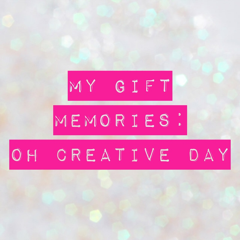 My gift memories Oh Creative Day