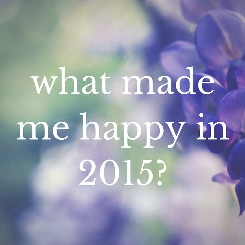 What made me happy in 2015?