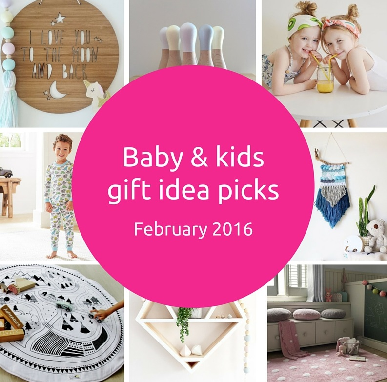 Baby and kids gift idea picks – February 2016