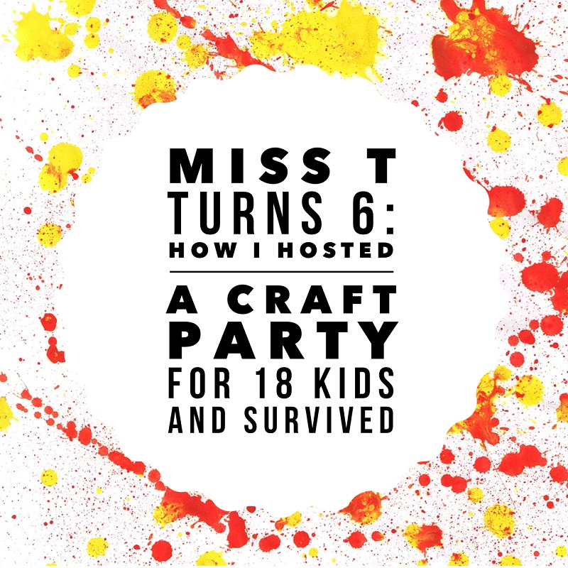 Miss T turns 6: How I hosted a craft party for 18 kids and survived