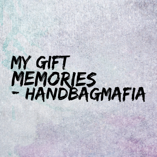 My gift memories – HandbagMafia