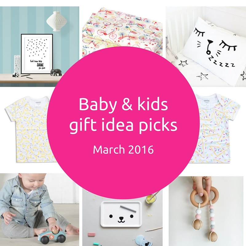 Baby and kids gift idea picks – March 2016
