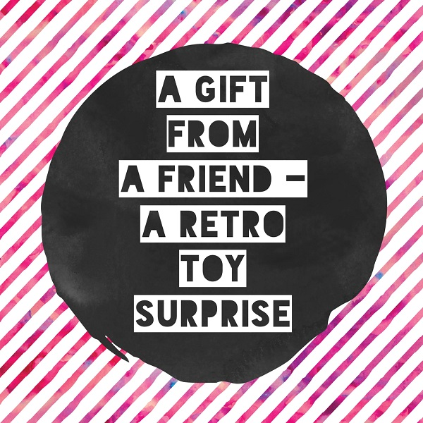 A gift from a friend – a retro toy surprise