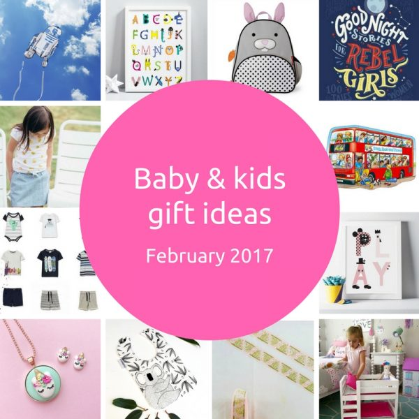 new baby and kids gift ideas - February 2017