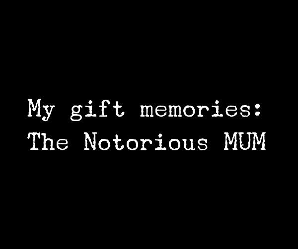 The Notorious MUM gift memories